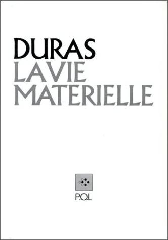Marguerite Duras. -- La vie matérielle
