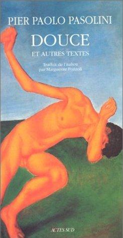 Douce et autres textes / Pier Paolo Pasolini. Actes Sud, 2000.
