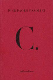 Pier Paolo Pasolini. C., suivi de Projet d'œuvre future. Ypsilon, 2008