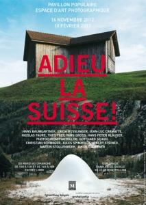 Adieu la Suisse ! Exposition, Montpellier, Pavillon populaire, 16 novembre 2012 - 10 février 2013.Affiche