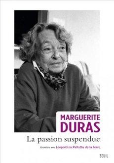 Marguerite Duras. La passion suspendue. Seuil, 2013.