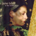 June Tabor -- At the wood's heart (2008)