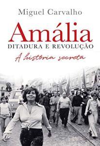 Miguel Carvalho. Amália, ditadura e revolução. Dom Quixote, 2020.